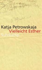 Katja Petrowskaja: Vielleicht Esther (Buchcover)